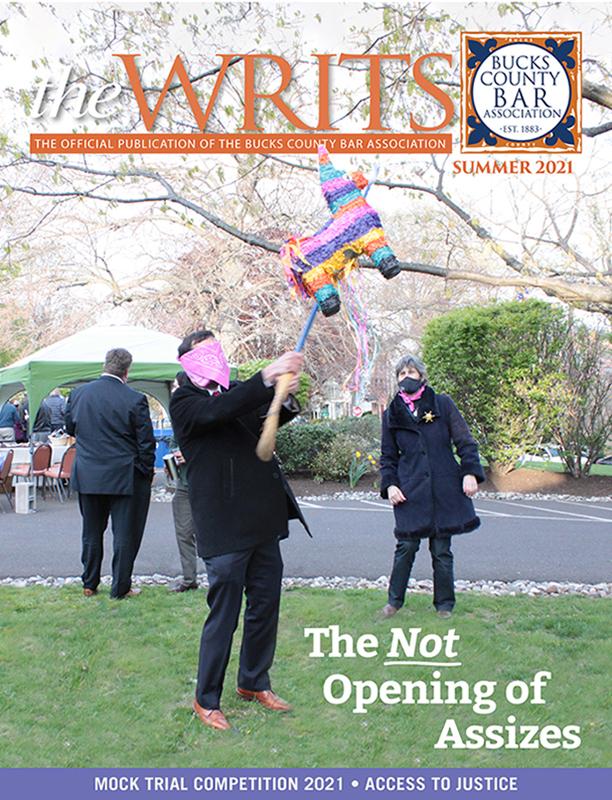 The Bucks Writs - The Official Publication Of The Bucks County Bar Association - Summer 2021